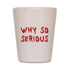 Why So Serious Shot Glass