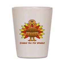 Gobble till you Wobble Shot Glass