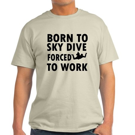 Born to Sky Dive forced to work Light T-Shirt