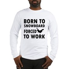 Born to Snowboard forced to work Long Sleeve T-Shi