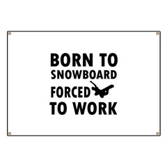 Born to Snowboard forced to work Banner