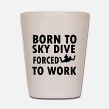 Born to Sky Dive forced to work Shot Glass