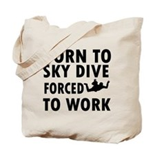 Born to Sky Dive forced to work Tote Bag