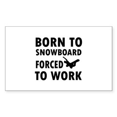 Born to Snowboard forced to work Decal