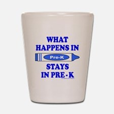 WHAT HAPPENS IN PRE-K Shot Glass