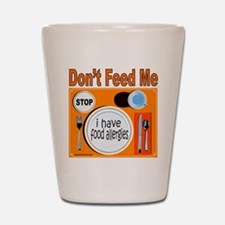 DON'T FEED ME Shot Glass