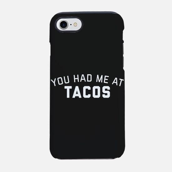 You Had Me At Tacos iPhone 7 Tough Case