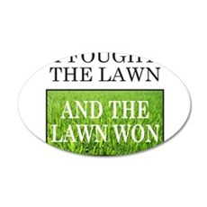 I FOUGHT THE LAWN 22x14 Oval Wall Peel