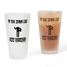 I DO ALL MY OWN STUNTS Drinking Glass