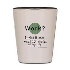 Work? Shot Glass