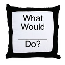 What Would ___ Do? Throw Pillow