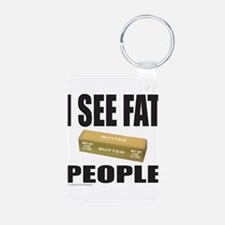 I SEE FAT PEOPLE Keychains