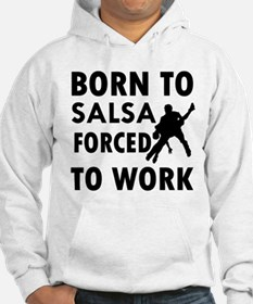 Born to Salsa forced to work Jumper Hoody