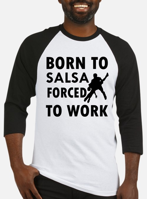 Born to Salsa forced to work Baseball Jersey