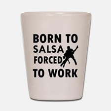 Born to Salsa forced to work Shot Glass