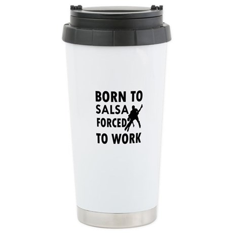 Born to Salsa forced to work Stainless Steel Trave
