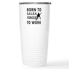 Born to Salsa forced to work Travel Mug
