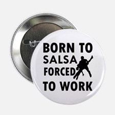 """Born to Salsa forced to work 2.25"""" Button (10 pack"""