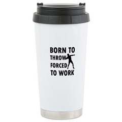 Born to Throw Shotput forced to work Travel Mug