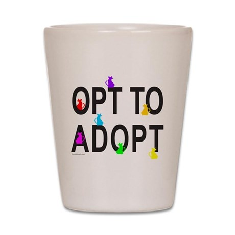 OPT TO ADOPT A CAT Shot Glass