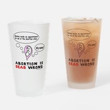 ABORTION DEAD WRONG Drinking Glass