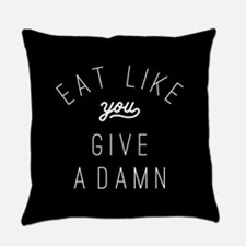 Eat Like You Give a Damn Everyday Pillow