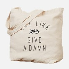 Eat Like You Give a Damn Tote Bag