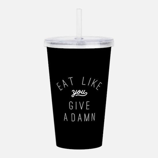 Eat Like You Give a Da Acrylic Double-wall Tumbler
