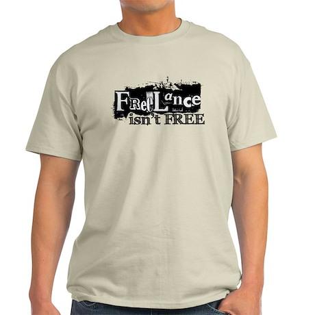 Freelance isn't free -- Light T-Shirt