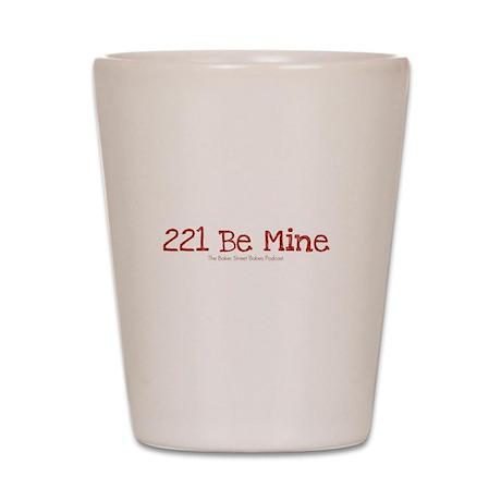 221 Be Mine Shot Glass