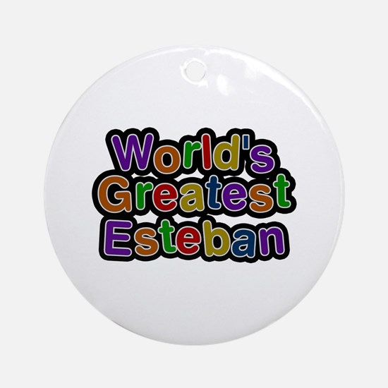 World's Greatest Esteban Round Ornament