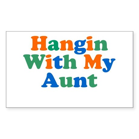 Hangin With My Aunt Sticker (Rectangle)