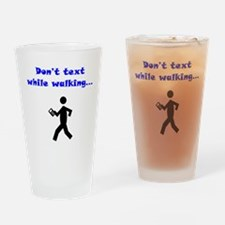 Don't Text While Walking Drinking Glass