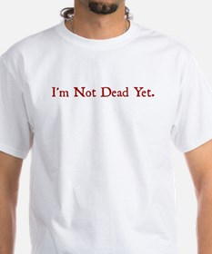 I'm Not Dead Yet Shirt
