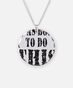BORN TO DO THIS Necklace