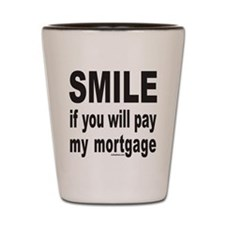 PAY MY MORTGAGE Shot Glass