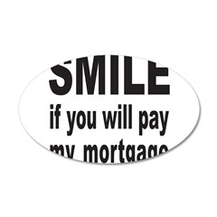 PAY MY MORTGAGE 22x14 Oval Wall Peel