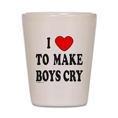 I MAKE BOYS CRY Shot Glass