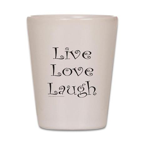 LIVE LOVE LAUGH Shot Glass