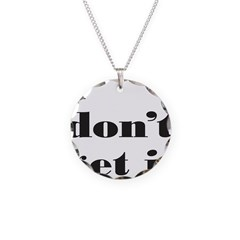 I DON'T GET IT Necklace