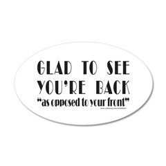 GLAD TO SEE YOU'RE BACK 22x14 Oval Wall Peel