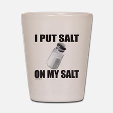 I PUT SALT ON MY SALT Shot Glass