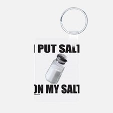 I PUT SALT ON MY SALT Keychains