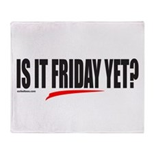 IS IT FRIDAY YET? Throw Blanket