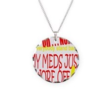 MY MEDS WORE OFF Necklace