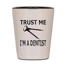 TRUST ME I'M A DENTIST Shot Glass