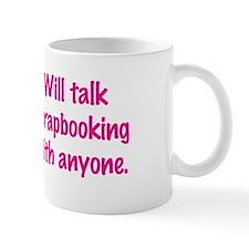 Will Talk Scrapbooking With Anyone. Mug
