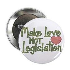 "Make Love Not Legislation 2.25"" Button"