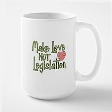 Make Love Not Legislation Mug