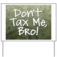 Don't Tax Me, Bro! Yard Sign